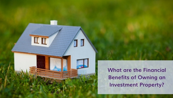 What Are the Financial Benefits of Owning Investment Property?